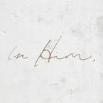In Him,