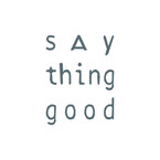 say thing good