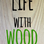 life with wood